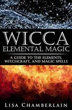 Wicca Elemental Magic : A Guide to the Elements, Witchcraft, and Magic Spells...