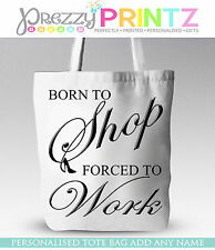 PERSONALISED SHOPPING BAG TOTE BORN TO SHOP BIRTHDAY CHRISTMAS GIFT MOTHERS DAY