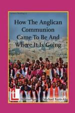 How the Anglican Communion Came to Be and Where It Is Going by Michael...