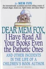 Dear Mem Fox, I Have Read All Your Books Even the Pathetic Ones: And Other Inci