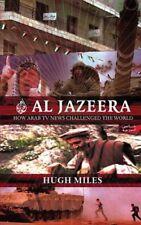 Al Jazeera: How Arab TV News Challenged the World-Hugh Miles
