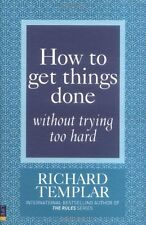 How to Get Things Done without Trying Too Hard,Richard Templar