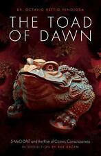 The Toad at Dawn : 5-MeO-DMT and the Rise of Cosmic Consciousness by Octavio...