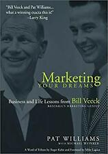 Marketing Your Dreams : Business Lessons from Bill Veeck, Baseball's Promotional