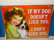 New Tin Sign- If My Dog Doesn't Like You, I Don't Like You - Made in USA