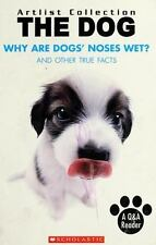 The Dog : Why Are Dogs' Noses Wet?: And Other True Facts (2006, Hardcover)