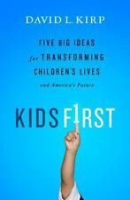 Kids First : Five Big Ideas for Transforming Children's Lives and America's...