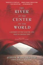 The River at the Center of the World: A Journey Up the Yangtze, and Back in Chin