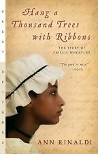 Hang a Thousand Trees with Ribbons: The Story of Phillis Wheatley: By Rinaldi...