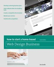 How to Start a Home-Based Web Design Business, 4th (Home-Based-ExLibrary