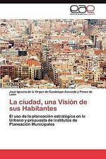 La ciudad, una Visión de sus Habitantes: El uso de la planeación estratégica en