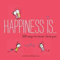Happiness Is . . . 500 Ways to Show I Love You Swerling, Lisa Good