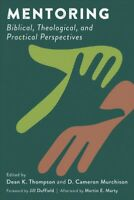 Mentoring : Biblical, Theological, and Practical Perspectives, Paperback by T...