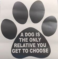 A dog is the only relative you get to choose vinyl decal