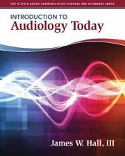 Introduction to Audiology Today by James W. Hall (2013, Paperback, Revised)