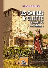 """Les Cahiers d'Eliette : """"A Aliénor"""" - (volume 2) - Eliette Dupouy"""