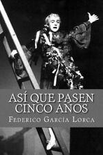 Asi Que Pasen Cinco Anos: By Garc?a Lorca, Federico
