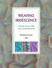 Weaving Iridescence: Color Play for the Handweaver (Paperback or Softback)