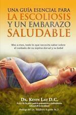 Una Guia Esencial para la Escoliosis y un Embarazo Saludable : Mes a Mes,...