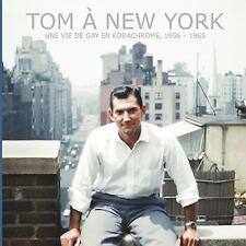 Tom à New York : Une Vie de Gay en Kodachrome, 1956 - 1965 by Robert Decker...