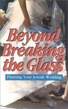 Beyond Breaking the Glass: A Spiritual Guide to Your Jewish Wedding Nancy H. Wi