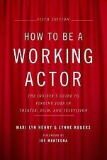 How to be a Working Actor, 5th Edition: The Insider's Guide to Finding Jobs in T