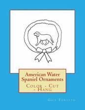 American Water Spaniel Ornaments : Color - Cut - Hang by Gail Forsyth (2016,.