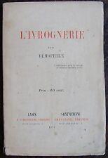 DEMOPHILE : L'ivrognerie. Lyon, Saint Etienne, Josserand, Chevalier, 1871. 1 vol