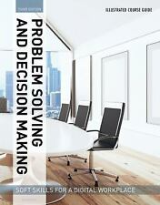 Illustrated Course Guides : Problem Solving and Decision Making - Soft Skills...