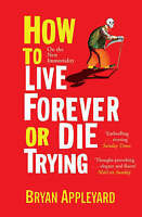 How to Live Forever or Die Trying by Bryan Appleyard (Paperback) New Book