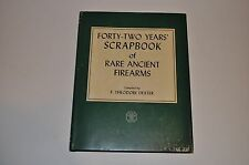 Forty-Two Years Scrapbook of Rare Ancient Firearms by F Theodore Dexter 1954