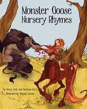 Monster Goose Nursery Rhymes: By Herz, Henry Herz, Josh Herz, Harrison Larson.