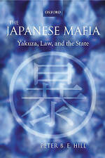 The Japanese Mafia: Yakuza, Law, and the State, Hill, Peter B. E., Used; Very Go