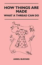 How Things Are Made - What a Thread Can Do by Anneli Bunyard (2010, Paperback)