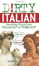 Dirty Italian: Everyday Slang from (Dirty Everyday