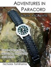 Adventures In Paracord Black And White: Survival Bracelets, Watches, Keychain...