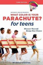 What Color Is Your Parachute? for Teens, Third Edition: Discover Yourself, Desi