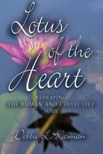 Lotus of the Heart : Reshaping the Human and Collective Soul by Debbie L....