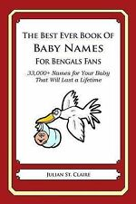 The Best Ever Book of Baby Names for Bengals Fans: 33,000+ Names for Your Baby T