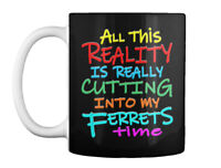 Reality And Ferrets Gift Coffee Mug