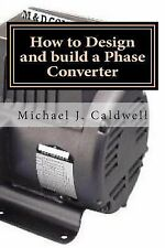 How to Design and Build a Phase Converter : Save 50 Precent on the Cost, by...