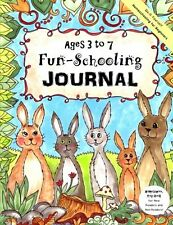 Ages 3 to 7 Fun-Schooling Journal   -   Do-It-Yourself Homeschooling for Beginne