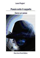 Poesie Sotto il Cappello *Cerco un Senso* by Laura Pingiori (2016, Paperback)