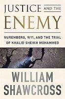Justice and the Enemy 'Nuremberg, 9/11, and the Trial of Khalid Sheikh Mohammed