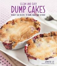 Dump Cakes from Scratch: Nearly 100 Recipes to Dump, Bake, and Devour: By Lee...