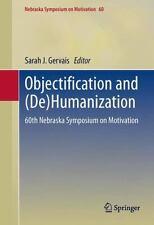 Nebraska Symposium on Motivation Ser.: Objectification and (De)Humanization...