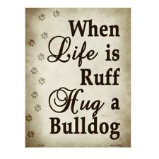 "When Life Is Ruff Hug A Bulldog Novelty Metal Parking Sign 9"" x 12"""