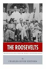 The Roosevelts: the Lives and Legacies of Theodore, Franklin and Eleanor...