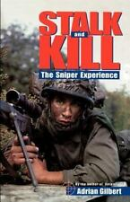 Stalk And Kill: The Thrill And Danger Of The Sniper Experience: By Adrian Gil...