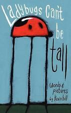 Ladybugs Can't Be Tall: By Kevin Hill